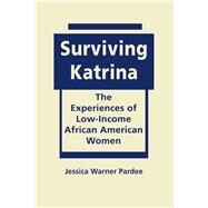 Surviving Katrina: The Experiences of Low-income African American Women by Pardee, Jessica Warner, 9781626370449