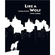 Like a Wolf by Elschner, G�raldine; Guilloppe, Antoine, 9789888240449