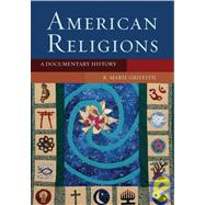 American Religions A Documentary History by Griffith, R. Marie, 9780195170450