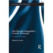 AbuÆl-Barakat al-BaghdadiÆs Scientific Philosophy: The Kitab al-Muætabar by Pavlov; Moshe M., 9781138640450