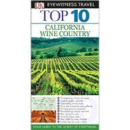 Top 10: California Wine Country by DK Publishing, 9781465410450
