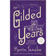 The Gilded Years A Novel by Tanabe, Karin, 9781501110450
