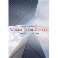 The World Trade Center Through Time by Womack, Kenneth, 9781635000450