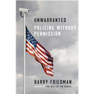 Unwarranted Policing Without Permission by Friedman, Barry, 9780374280451