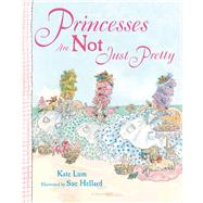 Princesses Are Not Just Pretty by Lum, Kate; Hellard, Sue, 9781619630451