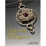 Chain Mail & Wire Reimagined by Rakoski, Karen; DeYoung, Barbara, 9781627000451