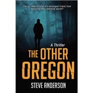 The Other Oregon: A Thriller by Anderson, Steve, 9781631580451