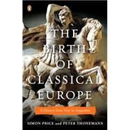 The Birth of Classical Europe A History from Troy to Augustine by Price, Simon; Thonemann, Peter, 9780143120452