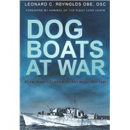 Dog Boats at War : Royal Navy D Class MTBs and MGBs, 1939-1945 by Unknown, 9780752450452