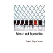 Science and Superstition by Stevens, Samuel Eugene, 9780554750453