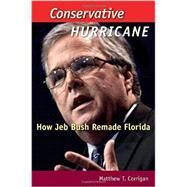 Conservative Hurricane: How Jeb Bush Remade Florida by Corrigan, Matthew T.; Colburn, David R.; MacManus, Susan A., 9780813060453
