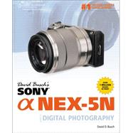 David Busch's Sony Alpha NEX-5N Guide to Digital Photography by Busch, David D., 9781133590453