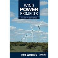 Wind Power Projects: Theory and Practice by Wizelius; Tore, 9781138780453