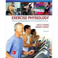 Exercise Physiology: Theory and Application to Fitness and Performance by Powers, Scott; Howley, Edward, 9781259870453