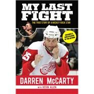 My Last Fight: The True Story of a Hockey Rock Star by Mccarty, Darren; Allen, Kevin (CON), 9781629370453