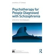 Psychotherapy for People Diagnosed with Schizophrenia: Specific Techniques by Lotterman; Andrew, 9780415690454