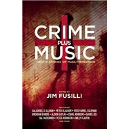Crime Plus Music Twenty Stories of Music-Themed Noir by Fusilli, Jim; Johnson, Craig; Liss, David; McDermid, Val; Gaylin, Alison, 9781941110454