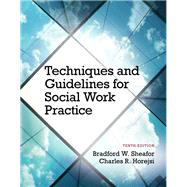 Techniques and Guidelines for Social Work Practice with Pearson eText -- Access Card Package by Sheafor, Bradford W.; Horejsi, Charles R., 9780133980455