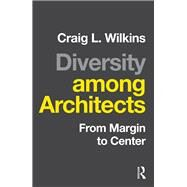 Diversity among Architects: From Margin to Center by Wilkins; Craig, 9781138900455