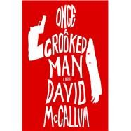 Once a Crooked Man A Novel by McCallum, David, 9781250080455