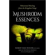 Mushroom Essences by ROGERS, ROBERTAREVALO, WILLOUGHBY, 9781623170455