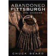 Abandoned Pittsburgh by Beard, Chuck, 9781634990455