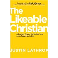 The Likeable Christian: A Journey Toward the Radical Love Jesus Taught Us to Live by Lathrop, Justin; Warren, Rick, 9781680670455