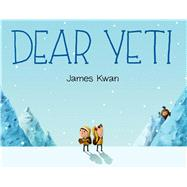 Dear Yeti by Kwan, James, 9780374300456