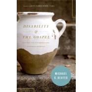 Disability and the Gospel : How God Uses Our Brokenness to Display His Grace by Beates, Michael S., 9781433530456