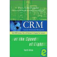 CRM at the Speed of Light, Fourth Edition Social CRM 2.0 Strategies, Tools, and Techniques for Engaging Your Customers by Greenberg, Paul, 9780071590457