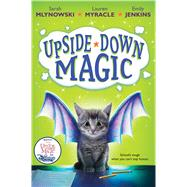 Upside-Down Magic (Upside-Down Magic #1) by Mlynowski, Sarah; Myracle, Lauren; Jenkins, Emily, 9780545800457