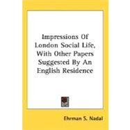 Impressions Of London Social Life, With Other Papers Suggested By An English Residence by Nadal, Ehrman S., 9780548490457