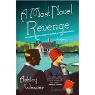 A Most Novel Revenge A Mystery by Weaver, Ashley, 9781250060457