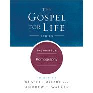 The Gospel & Pornography by Moore, Russell D.; Walker, Andrew T., 9781433690457