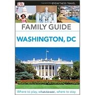 Dk Eyewitness Family Guide Washington, D.c. by Ghose, Aruna; Franklin, Paul; Berman, Eleanor, 9781465440457