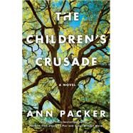 The Children's Crusade A Novel by Packer, Ann, 9781476710457
