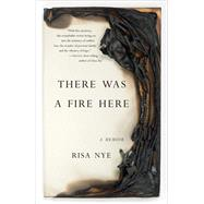 There Was a Fire Here by Nye, Risa, 9781631520457