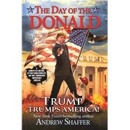 The Day of the Donald Trump Trumps America by Shaffer, Andrew, 9781683310457