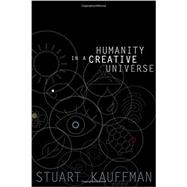 Humanity in a Creative Universe by Kauffman, Stuart A., 9780199390458