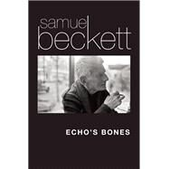 Echo's Bones by Beckett, Samuel; Nixon, Mark, 9780802120458