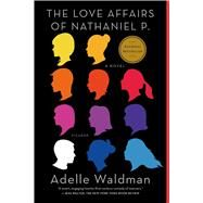 The Love Affairs of Nathaniel P. A Novel by Waldman, Adelle, 9781250050458