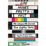 Life Moves Pretty Fast The Lessons We Learned from Eighties Movies (and Why We Don't Learn Them from Movies Anymore) by Freeman, Hadley, 9781501130458