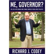 Me, Governor? : My Life in the Rough-and-Tumble World of New Jersey Politics by Codey, Richard J.; Seplow, Stephen (CON), 9780813550459