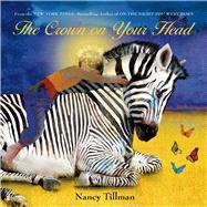 Crown on Your Head, The by Tillman, Nancy; Tillman, Nancy, 9781250040459