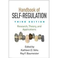 Handbook of Self-Regulation, Third Edition Research, Theory, and Applications by Vohs, Kathleen D.; Baumeister, Roy F., 9781462520459