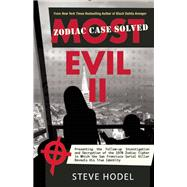 Most Evil II Presenting the Follow-Up Investigation and Decryption of the 1970 Zodiac Cipher in which the San Francisco Serial Killer Reveals his True Identity by Hodel, Steve, 9781942600459