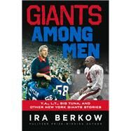 Giants Among Men: Y.a., L.t., the Big Tuna, and Other New York Giants Stories by Berkow, Ira, 9781629370460