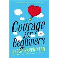 Courage for Beginners by Harrington, Karen, 9780316210461