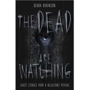 The Dead Are Watching by Robinson, Debra, 9780738740461