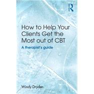How to Help Your Clients Get the Most Out of CBT: A therapist's guide by Dryden; Windy, 9781138840461
